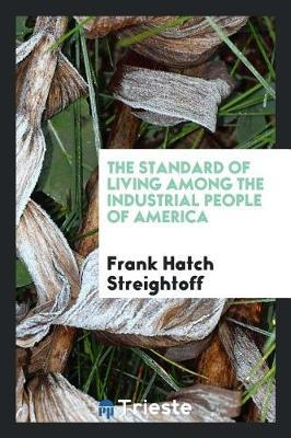 The Standard of Living Among the Industrial People of America by Frank Hatch Streightoff image