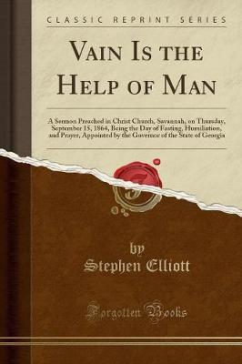 Vain Is the Help of Man by Stephen Elliott