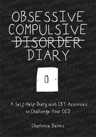 Obsessive Compulsive Disorder Diary by Charlotte Dennis