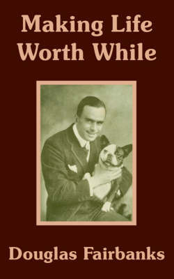 Making Life Worth While by Douglas Fairbanks image