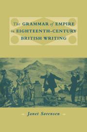 The Grammar of Empire in Eighteenth-Century British Writing by Janet Sorensen image