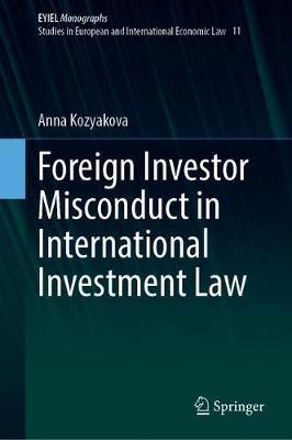 Foreign Investor Misconduct in International Investment Law by Anna Kozyakova