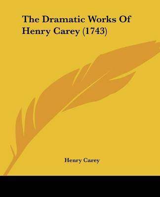 The Dramatic Works Of Henry Carey (1743) by Henry Carey image