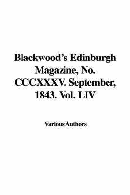 Blackwood's Edinburgh Magazine, No. CCCXXXV. September, 1843. Vol. LIV by Various Authors