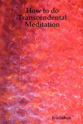 How to Do Transcendental Meditation by Kuriakos