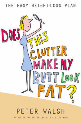 Does This Clutter Make My Butt Look Fat by Peter Walsh image