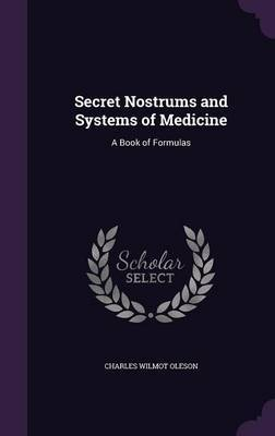 Secret Nostrums and Systems of Medicine by Charles Wilmot Oleson