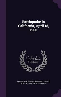 Earthquake in California, April 18, 1906 by Adolphus Washington Greely