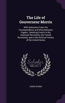The Life of Gouverneur Morris by Jared Sparks image