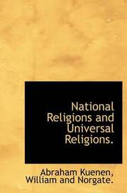 National Religions and Universal Religions. by Abraham Kuenen