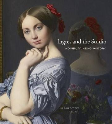 Ingres and the Studio by Sarah Betzer
