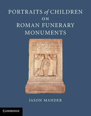 Portraits of Children on Roman Funerary Monuments by Jason Mander