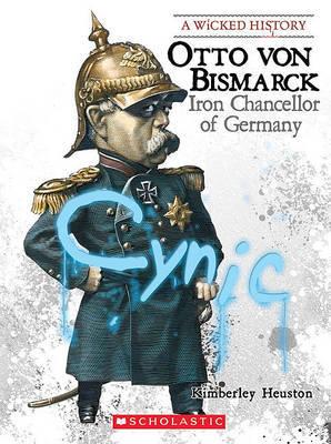 Otto Von Bismarck: Iron Chancellor of Germany by Kimberly Burton Heuston image