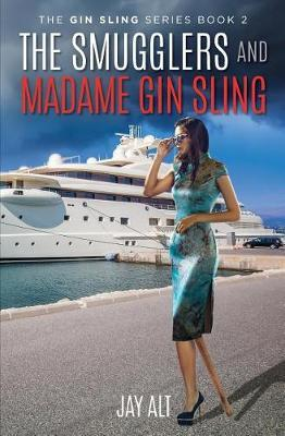 The Smugglers and Madame Gin Sling by Jay Alt