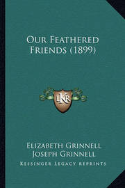 Our Feathered Friends (1899) Our Feathered Friends (1899) by Elizabeth Grinnell