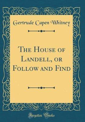 The House of Landell, or Follow and Find (Classic Reprint) by Gertrude Capen Whitney image