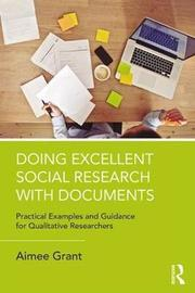 Doing Excellent Social Research with Documents by Aimee Grant