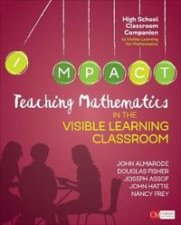 Teaching Mathematics in the Visible Learning Classroom, High School by John T. Almarode
