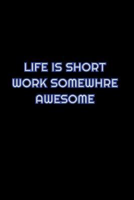 Life Is Short Work Somewhere Awesome by Simply Career Notebooks