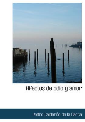 Afectos de Odio y Amor by Pedro Calderon de la Barca image