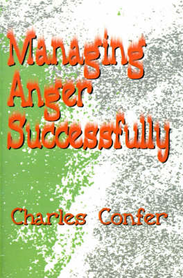 Managing Anger Successfully by Charles E. Confer image