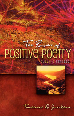 The Power of Positive Poetry Volume 1 Revised by Thaddeus D. Jackson
