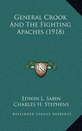General Crook and the Fighting Apaches (1918) by Edwin L. Sabin