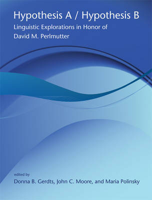 Hypothesis A/Hypothesis B: Linguistic Explorations in Honor of David M. Perlmutter