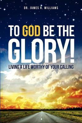 To God Be the Glory! | Dr  James R  Williams Book | In-Stock