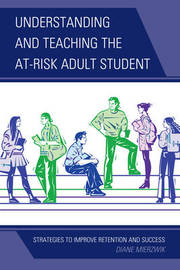 Understanding and Teaching the At-Risk Adult Student by Diane Mierzwik
