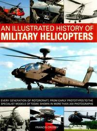 An Illustrated History of Military Helicopters by Francis Crosby
