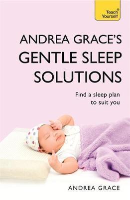 Andrea Grace's Gentle Sleep Solutions by Andrea Grace