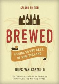Brewed: A Guide to the Beer of New Zealand (2nd Edition) by Jules van Costello