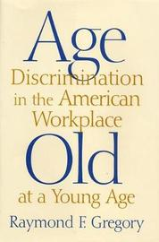 Age Discrimination in the American Workplace by Raymond F Gregory