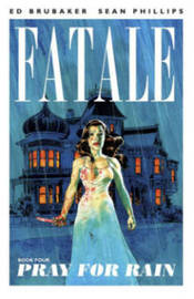 Fatale Volume 4: Pray For Rain by Ed Brubaker