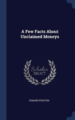 A Few Facts about Unclaimed Moneys by Edward Preston image
