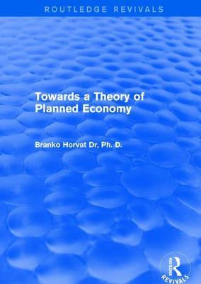 Towards a Theory of Planned Economy by Branko Horvat