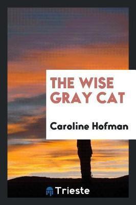 The Wise Gray Cat by Caroline Hofman
