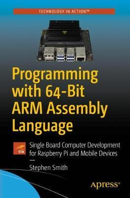 Programming with 64-Bit ARM Assembly Language by Stephen Smith