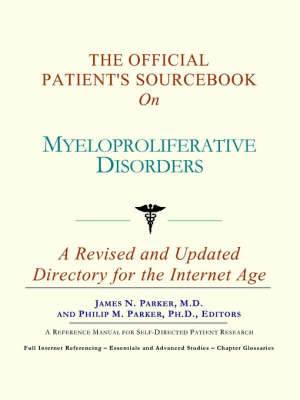 The Official Patient's Sourcebook on Myeloproliferative Disorders: A Revised and Updated Directory for the Internet Age by ICON Health Publications image