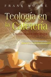 Teologia En La Cafeteria (Spanish by Frank Moore image