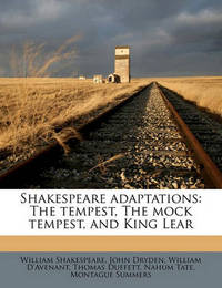 Shakespeare Adaptations: The Tempest, the Mock Tempest, and King Lear by William Shakespeare