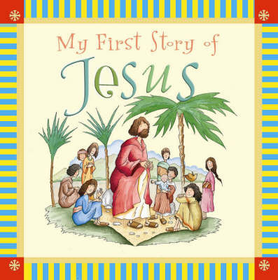 My First Story of Jesus by Tim Dowley