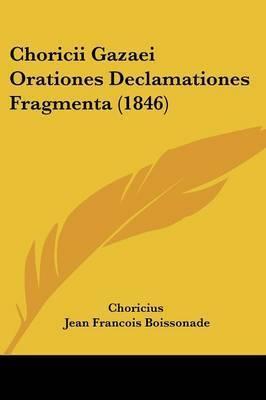 Choricii Gazaei Orationes Declamationes Fragmenta (1846) by Choricius