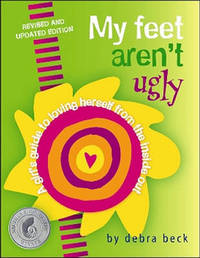My Feet Aren't Ugly: A Girl's Guide to Loving Herself from the Inside Out by Debra Beck image