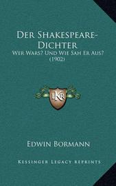 Der Shakespeare-Dichter: Wer Wars? Und Wie Sah Er Aus? (1902) by Edwin Bormann