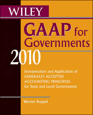 Wiley GAAP for Governments 2010: Interpretation and Application of Generally Accepted Accounting Principles for State and Local Governments by Warren Ruppel