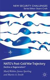 NATO's Post-Cold War Trajectory by Mark Webber