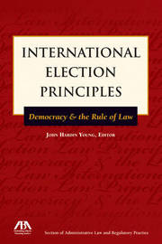 International Election Principles: Democracy & the Rule of Law by John Hardin Young image
