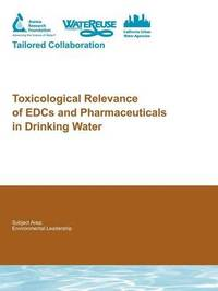 Toxicological Relevance of EDCs and Pharmaceuticals in Drinking Water by Shane A Snyder